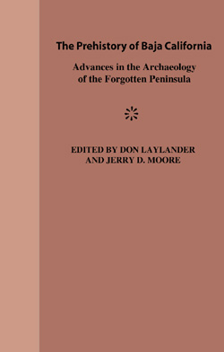 The Prehistory of Baja California: Advances in the Archaeology of the Forgotten Peninsula